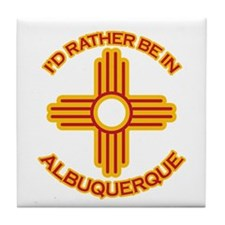 I'd Rather Be In Albuquerque Tile Coaster