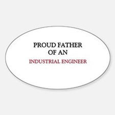 Proud Father Of An INDUSTRIAL ENGINEER Decal