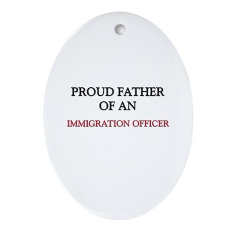 Proud Father Of An IMMIGRATION OFFICER Ornament (O