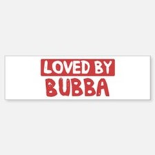 Loved by Bubba Bumper Bumper Bumper Sticker