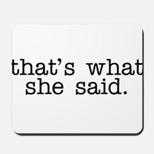 That's What She Said Mousepad