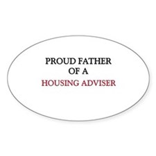 Proud Father Of A HOUSING ADVISER Oval Decal