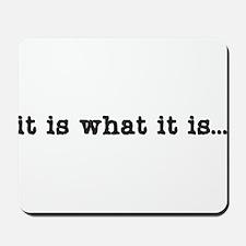 It is what it is... Mousepad