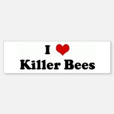 I Love Killer Bees Bumper Bumper Bumper Sticker