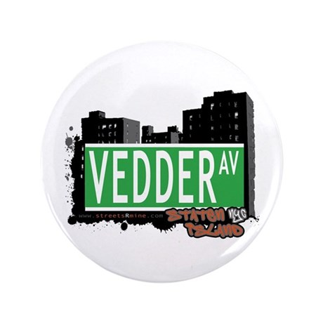 "VEDDER AVENUE, STATEN ISLAND, NYC 3.5"" Button (100"