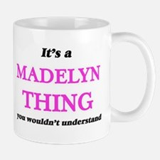 It's a Madelyn thing, you wouldn't un Mugs