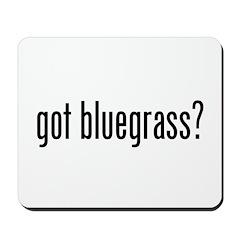 Got Bluegrass? Mousepad