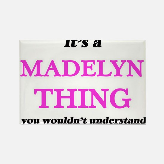 It's a Madelyn thing, you wouldn't Magnets