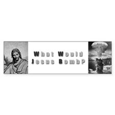 What Would Jesus Bomb Bumper Bumper Sticker