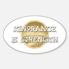 Ignorance is Strength Oval Decal