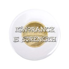 "Ignorance is Strength 3.5"" Button"