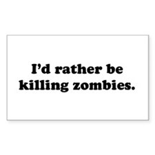 I'd Rather be Killing Zombies Rectangle Decal
