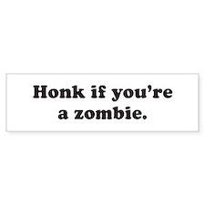 Honk if you're a zombie. Bumper Bumper Sticker