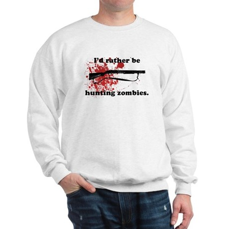 I'd Rather be hunting Zombies Sweatshirt