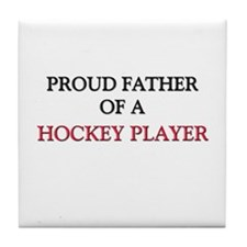 Proud Father Of A HOCKEY PLAYER Tile Coaster