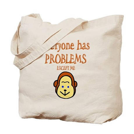 Everyone has problems except Tote Bag