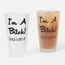 IM A BITCH! DEAL WI... Drinking Glass