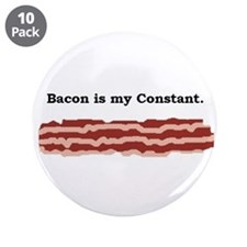 "BACON is my CONSTANT 3.5"" Button (10 pack)"
