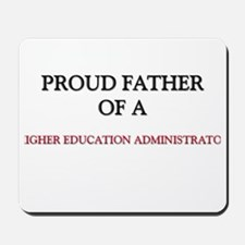 Proud Father Of A HIGHER EDUCATION ADMINISTRATOR M