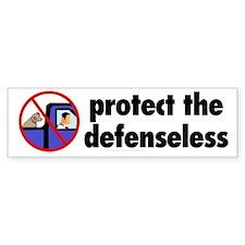 Protect the defenseless. Bumper Bumper Sticker