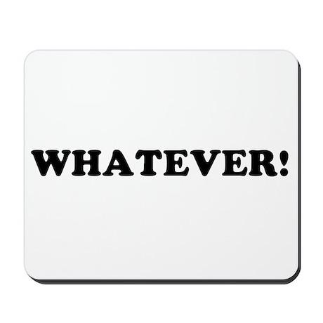 WHATEVER! Mousepad