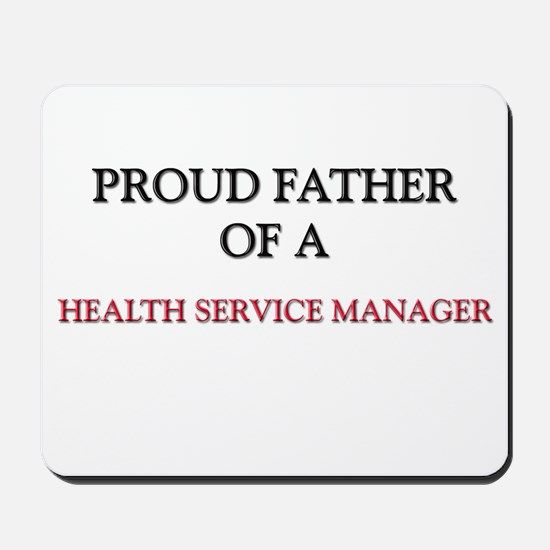 Proud Father Of A HEALTH SERVICE MANAGER Mousepad
