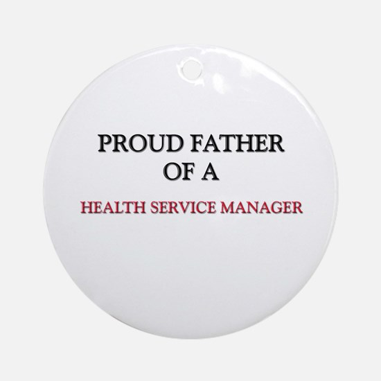 Proud Father Of A HEALTH SERVICE MANAGER Ornament
