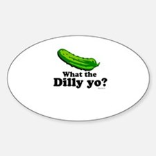 What the Dilly yo? Oval Decal