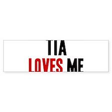 Tia loves me Bumper Bumper Sticker