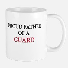 Proud Father Of A GUARD Mug