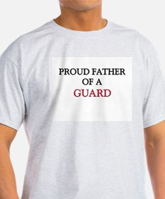 Proud Father Of A GUARD T-Shirt