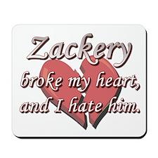 Zackery broke my heart and I hate him Mousepad