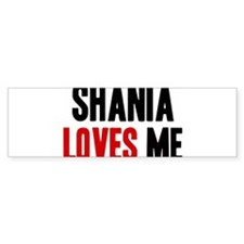Shania loves me Bumper Bumper Sticker