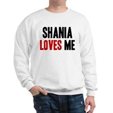 Shania loves me Sweatshirt