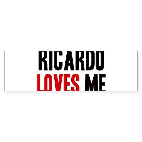 Ricardo loves me Bumper Sticker