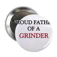 Proud Father Of A GRINDER 2.25