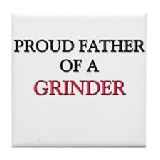 Proud Father Of A GRINDER Tile Coaster
