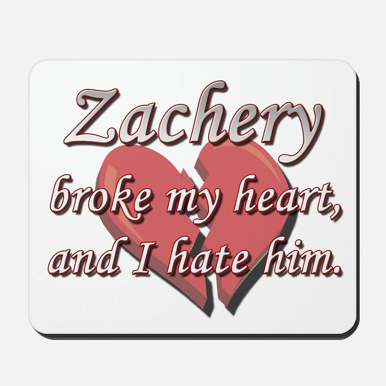 Zachery broke my heart and I hate him Mousepad