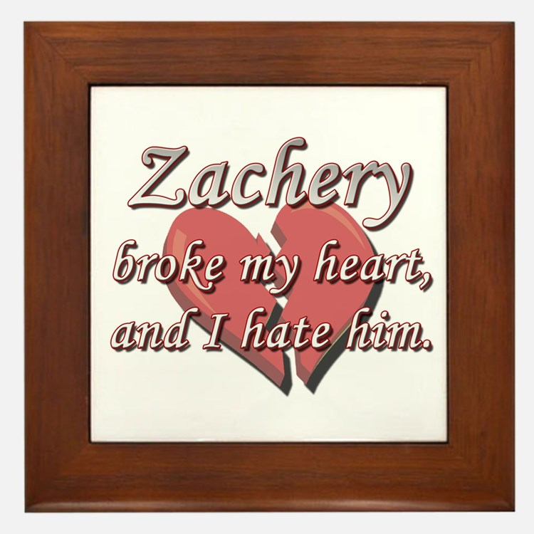 Zachery broke my heart and I hate him Framed Tile
