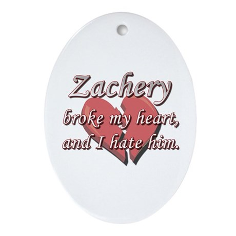 Zachery broke my heart and I hate him Ornament (Ov