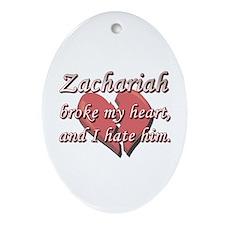 Zachariah broke my heart and I hate him Ornament (