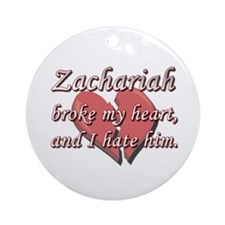 Zachariah broke my heart and I hate him Ornament (