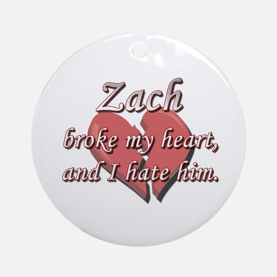 Zach broke my heart and I hate him Ornament (Round