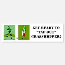 "GET READY TO ""TAP OUT"" GRASSH Bumper Bumper Bumper Sticker"