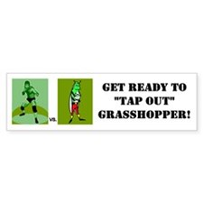 "GET READY TO ""TAP OUT"" GRASSH Bumper Bumper Sticker"