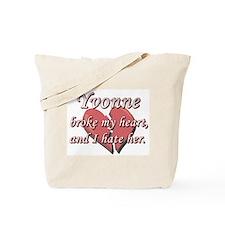 Yvonne broke my heart and I hate her Tote Bag