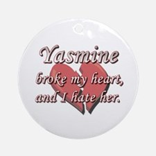 Yasmine broke my heart and I hate her Ornament (Ro