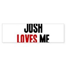 Josh loves me Bumper Bumper Sticker