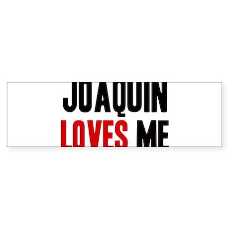 Joaquin loves me Bumper Sticker