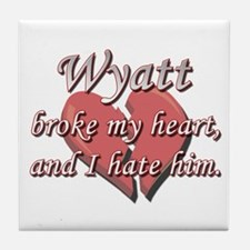 Wyatt broke my heart and I hate him Tile Coaster